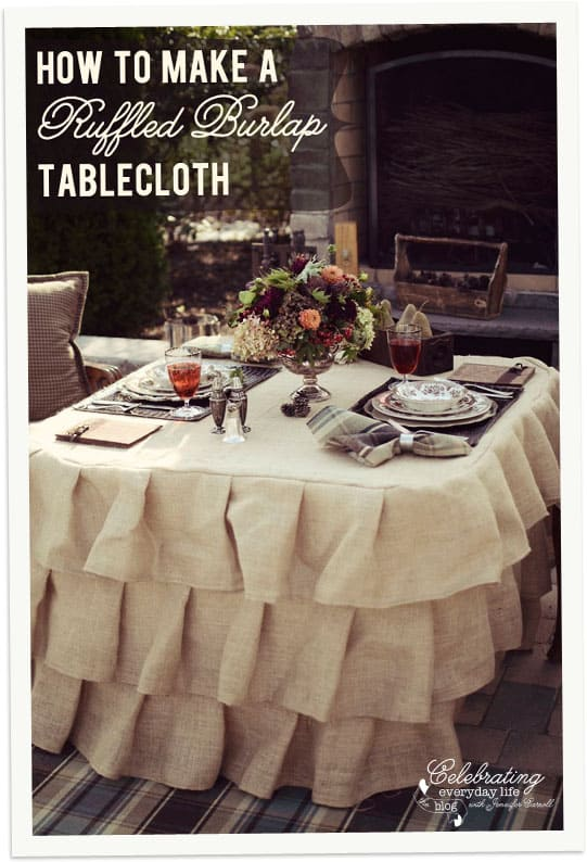 How To Make a Ruffled Burlap Tablecloth Tutorial, How to Sew a Ruffled Burlap Tablecloth Tutorial | Celebrating Everyday Life with Jennifer Carroll | www.CelebratingEverydayLife.com
