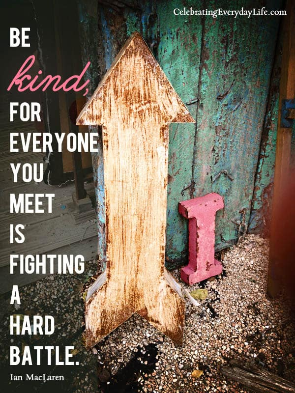 Be kind, for everyone you meet is fighting a hard battle. Plato Quote, Ian MacLaren Quote