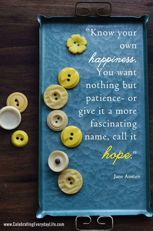 Know you own happiness, Hope quote by Jane Austen, Inspiring Quote, Celebrating Everyday Life with Jennifer Carroll