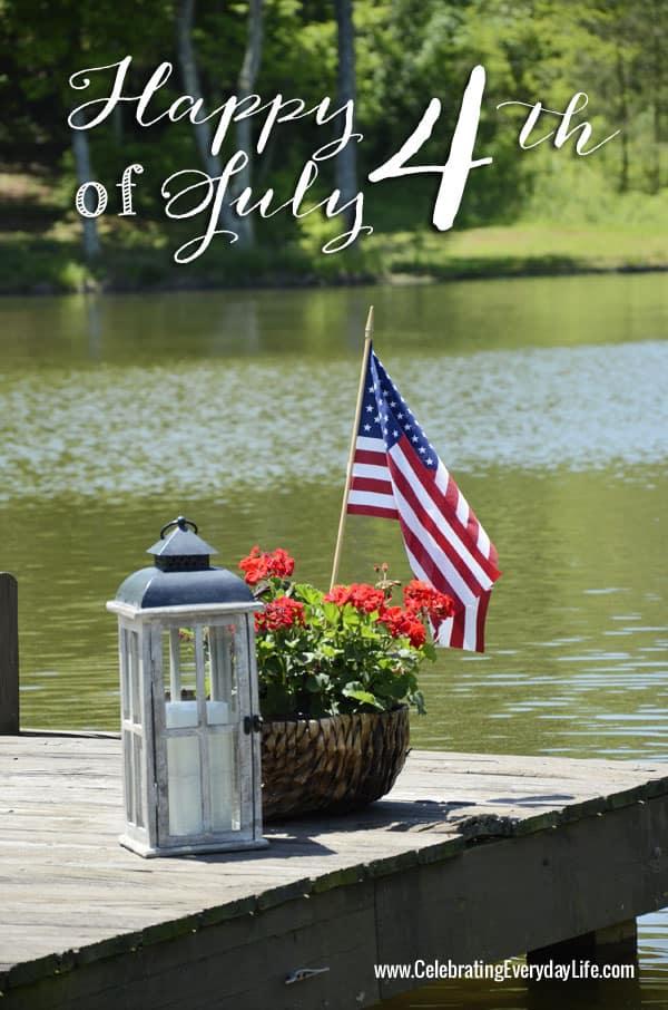 Happy 4th of July, Celebrating Everyday Life blog, American Flag, Red Geranium, Lantern, Dock on Lake