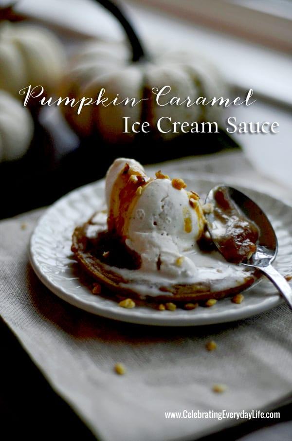 Pumpkin-Caramel Ice Cream Sauce {Easy Autumn Dessert} - Celebrating ...