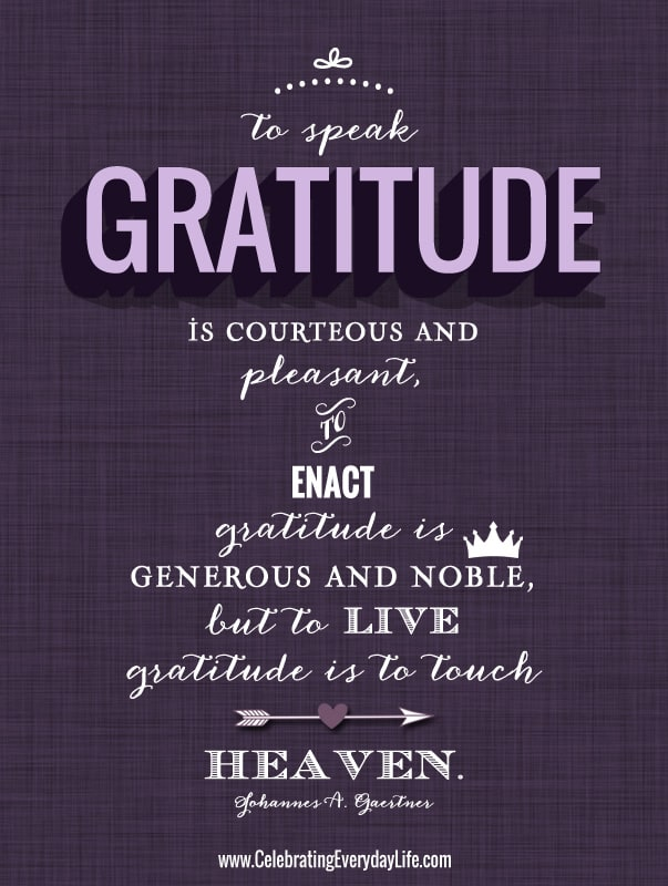 To speak gratitude is courteous and pleasant, to enact gratitude is generous and noble, but to live gratitude is to touch Heaven, Inspiring Quote, Thanksgiving Quote, Celebrating Everyday Life with Jennifer Carroll