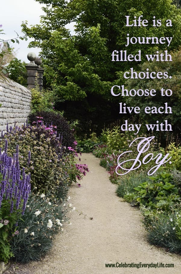 Choose to live with Joy, Garden Path at Haddon Hall, Inspiring Quote, Celebrating Everyday Life with Jennifer Carroll