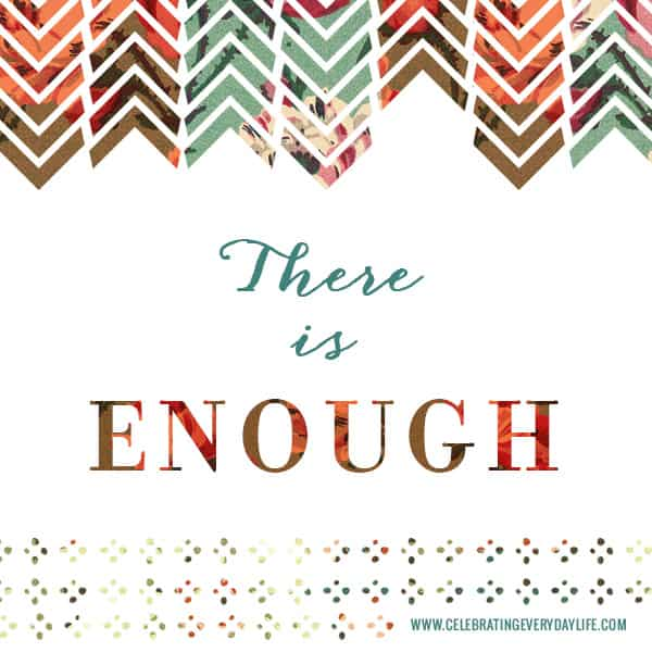 There is Enough, Inspiring Quote, Celebrating Everyday Life with Jennifer Carroll