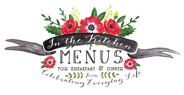 In the Kitchen, A weekly menu from my home to yours