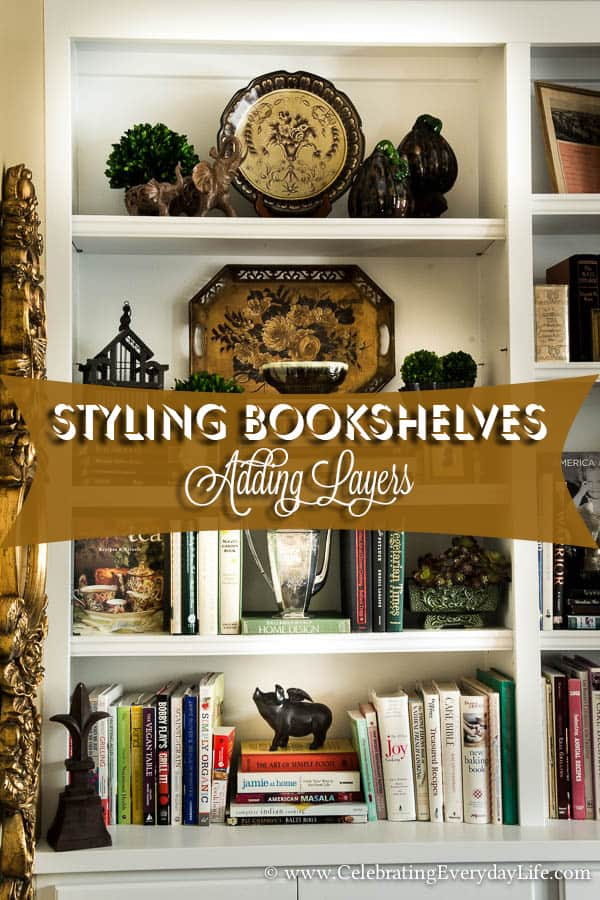 How to Style Bookshelves, Adding Layers to Bookshelves, Styling Bookshelves, How to Decorate Bookshelves, Celebrating Everyday Life with Jennifer Carroll