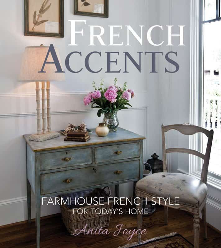 FRENCH ACCENTS Farmhouse French Style for Today's Home, Cedar Hill Farmhouse Book, Author Anita Joyce, Home Decor Book Review, Celebrating Everyday Life with Jennifer Carroll