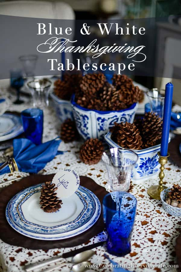 Blue White Tablescape, Blue & White Thanksgiving Tablescape, Pinecone tablescape, Blue & White Autumn Tablescape, Thanksgiving table ideas, Celebrating Everyday Life with Jennifer Carroll