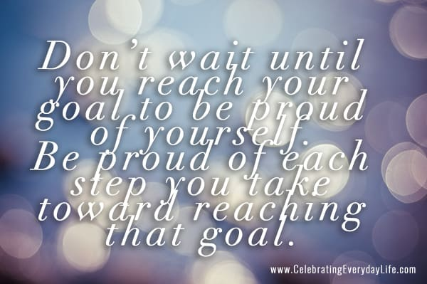 Reach Your Goal, Encouraging Quote, Celebrate your steps toward success, Celebrating Everyday Life with Jennifer Carroll