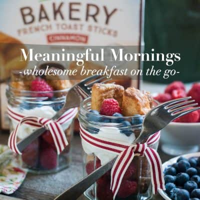 Meaningful Mornings – French Toast and Fruit Mason Jar Breakfast