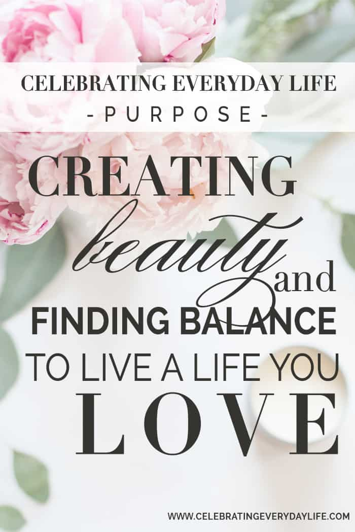 Finding Balance To Live A Life You Love | Celebrating Everyday Life with Jennifer Carroll | www.CelebratingEverydayLife.com