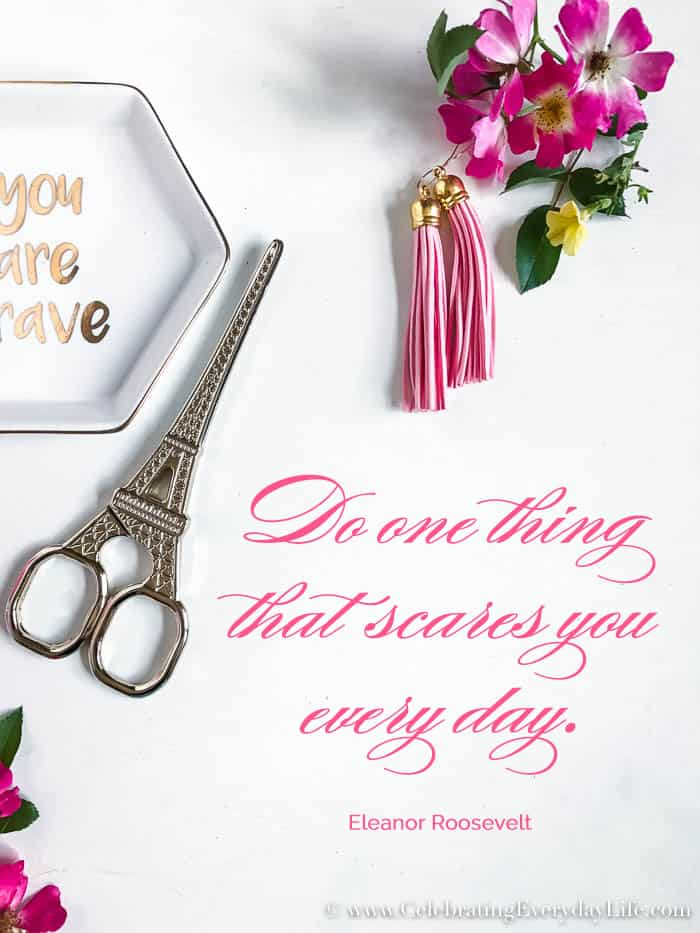 Do One Thing That Scares You Every Day Eleanor Roosevelt Quote