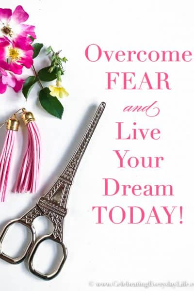 Overcome Fear + Live Your Dream Today!