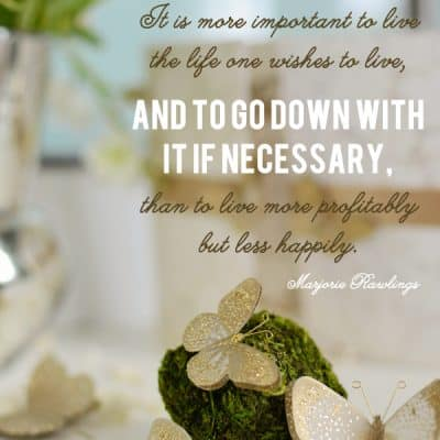 {be encouraged} Marjorie Rawlings 'live happily' quote