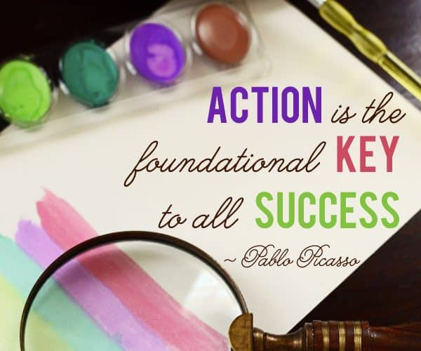 {be encouraged} Action is the Key to Success ~ Picasso Quote