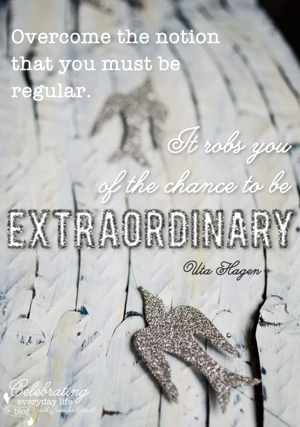 Overcome the notion that you must be regular. It robs you of the chance to be extraordinary. Uta Hagen quote