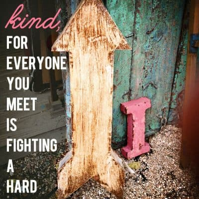 Be Kind, Everyone is Fighting A Hard Battle {Encouraging Quote}