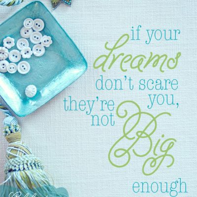 {be encouraged} Dream Big! quote