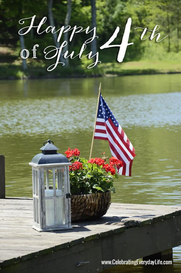Happy 4th of July, Celebrating Everyday Life blog, American Flag, Red Geranium, Lantern, Dock on Lake
