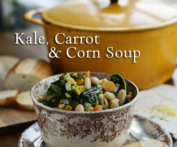 Kale, Carrot & Corn Soup Recipe, Late Summer Entertaining