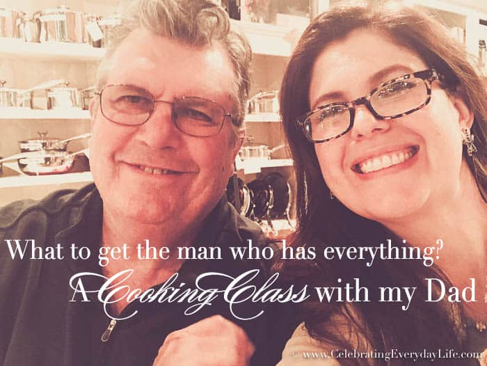 What to get the man who has everything – a cooking class with my dad!