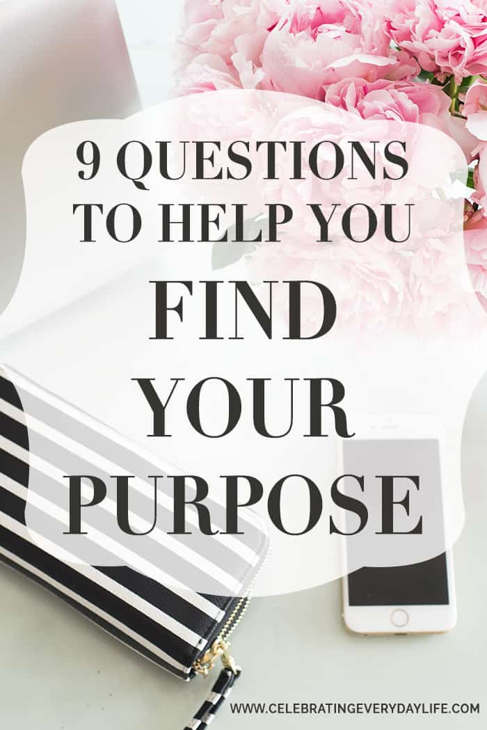 9 Questions to Help You Find Your Purpose | Celebrating Everyday Life with Jennifer Carroll | www.CelebratingEverydayLife.com