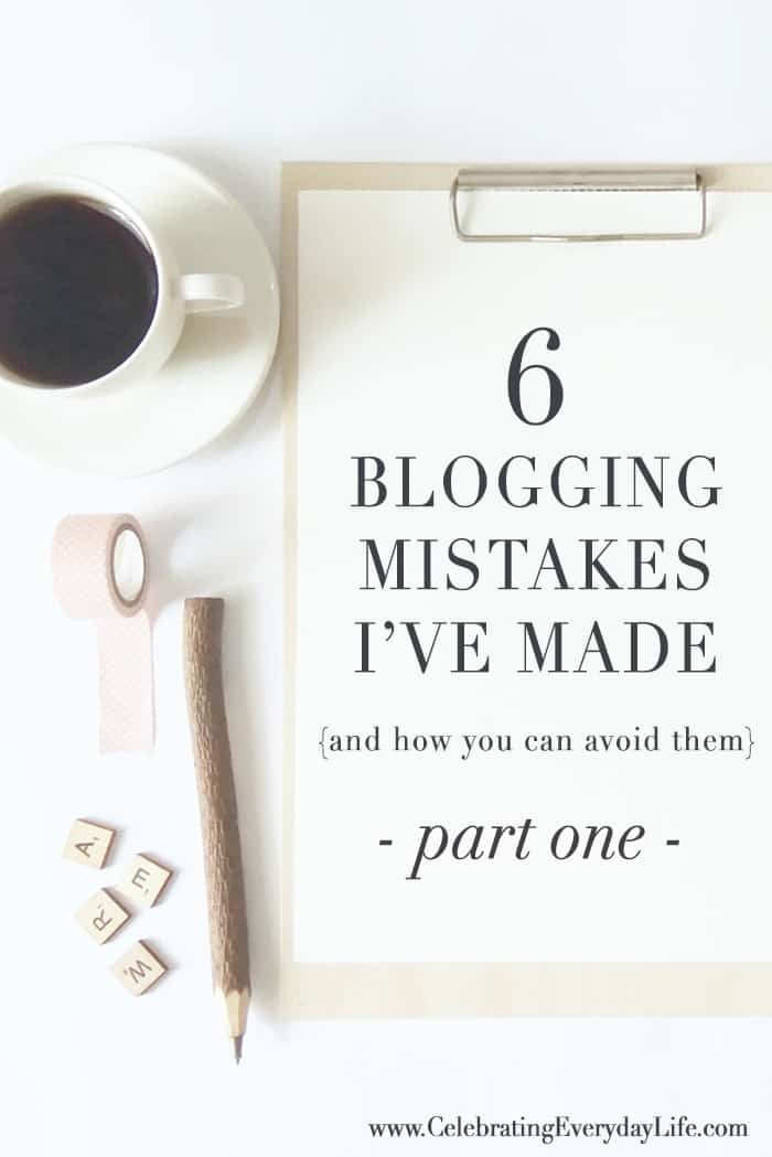 6 Blogging Mistakes I've Made (and how you can avoid them) | Celebrating Everyday Life with Jennifer Carroll | www.CelebratingEverydayLife.com