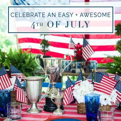 Celebrate an Easy + Awesome 4th of July