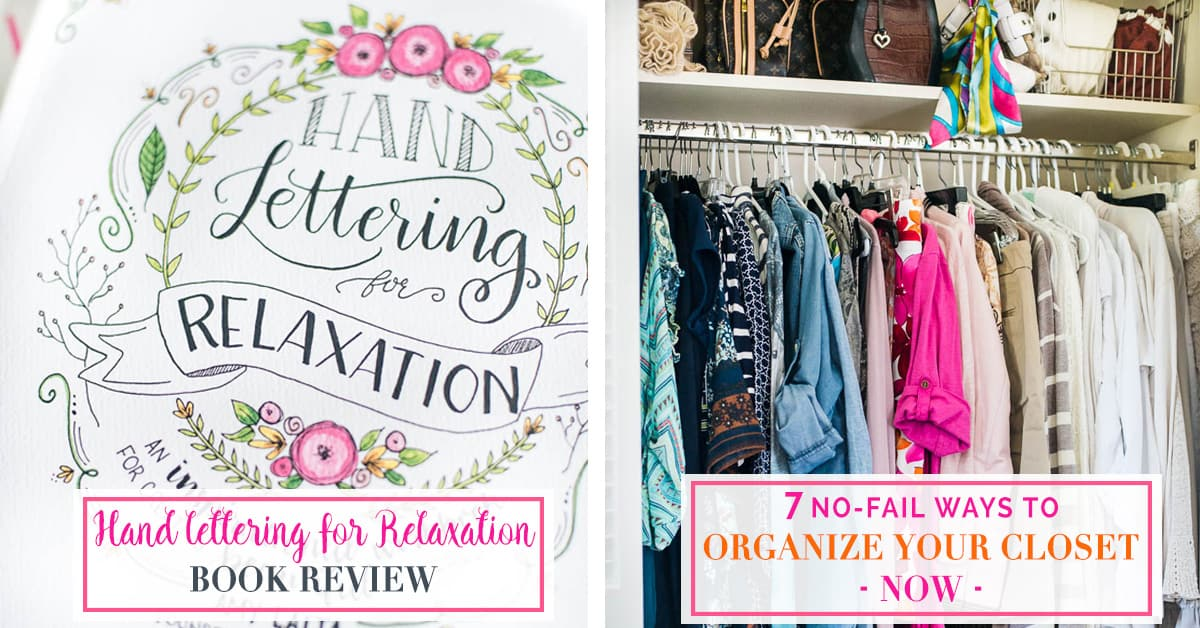 The latest from Celebrating Everyday Life blog, Hand Lettering for Relaxation book by Amy Latta book review, 7 No Fail Ways to Organize Your Closet Now