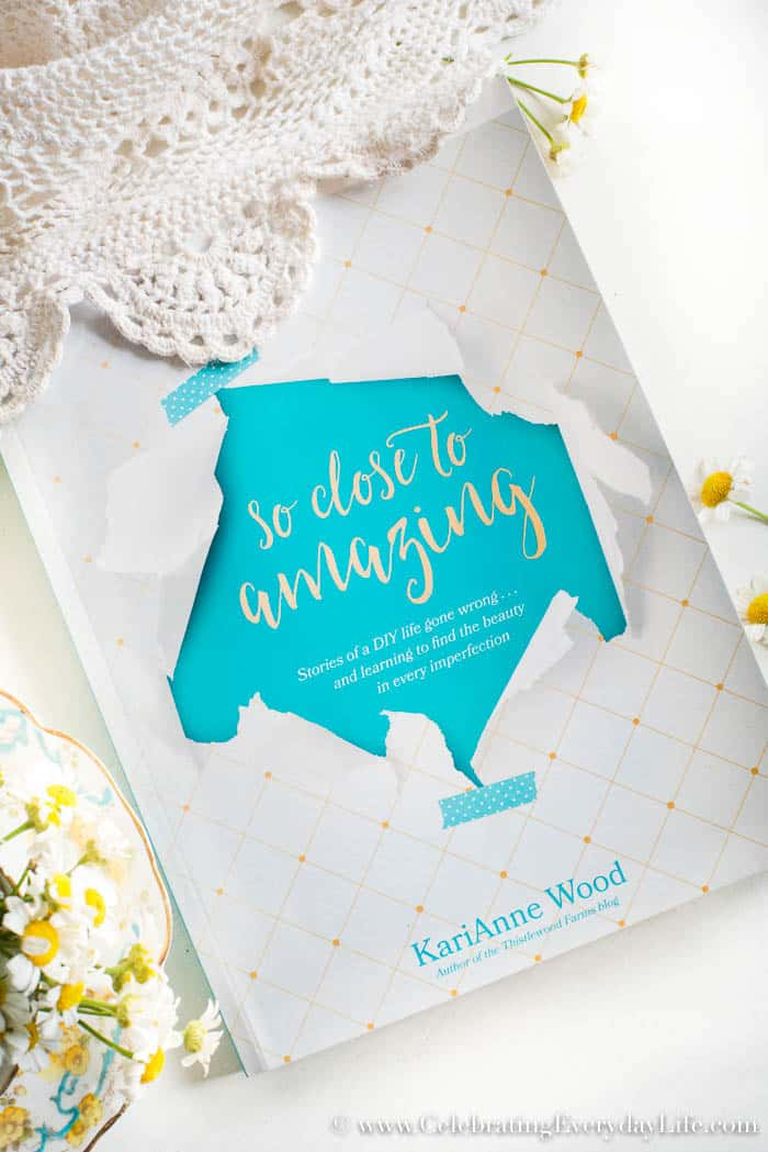 """Want encouragement, humor, and DIY ideas all rolled into one joy filled book? Then you've got to read """"So Close to Amazing"""" by Karianne Wood! It's good medicine for the soul!"""