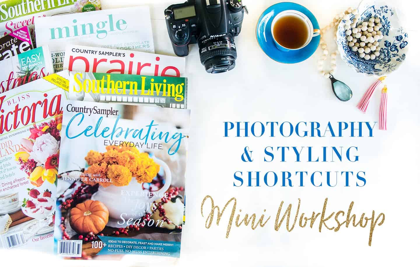 Want Pro Secrets for How to take Magazine Worthy photos? Sign up for my FREE Photography & Styling Shortcuts Mini Workshop available for a limited time!!
