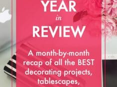 2017 Celebrating Everyday Life Year In Review, a month by month recap of all the BEST decorating projects, tablescapes, and more of 2017