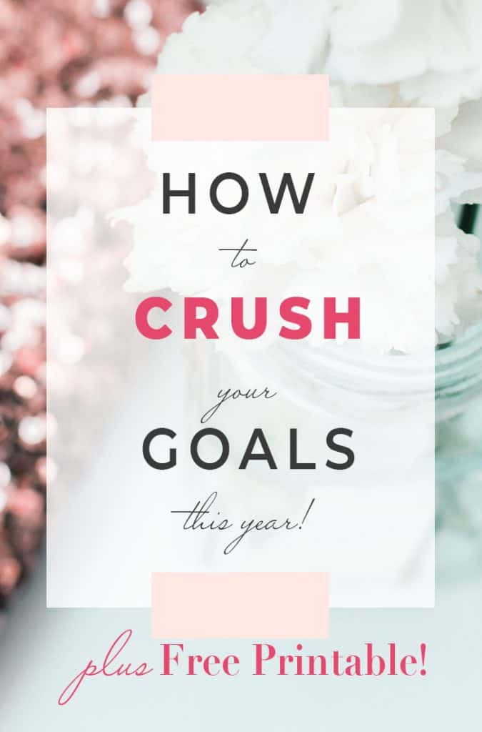 How to CRUSH your Goals this Year plus Free Printable!