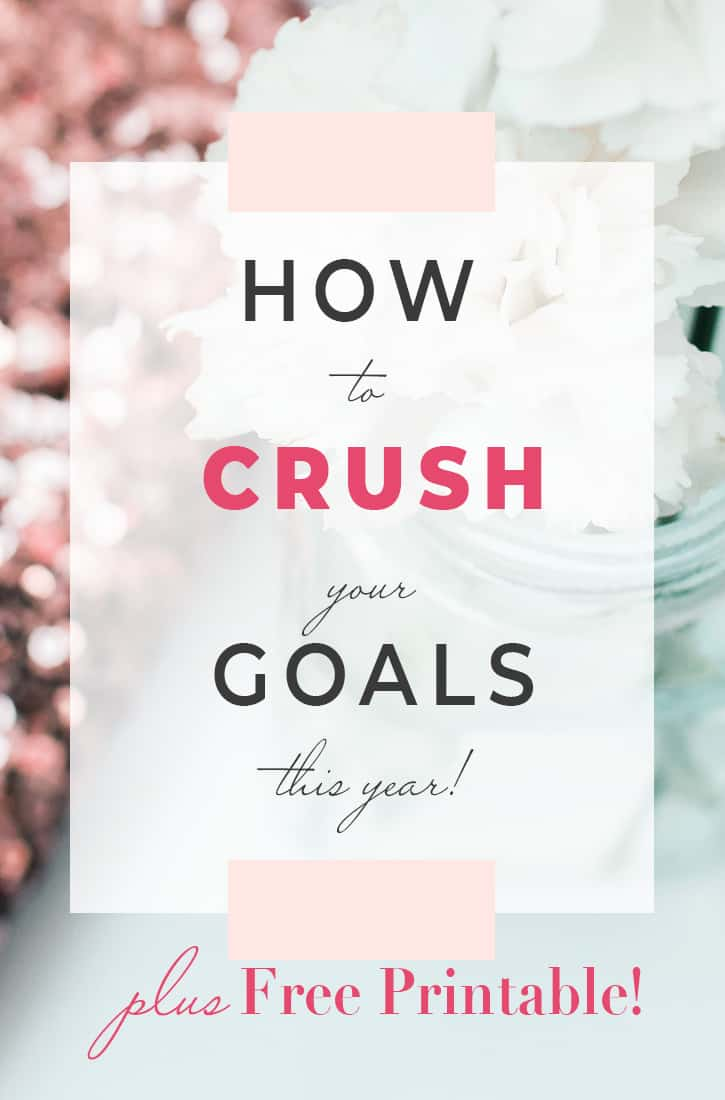 418397cdec1 How to CRUSH your Goals this Year plus Free Printable!