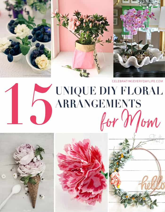 15 Unique Diy Floral Arrangements For Mom