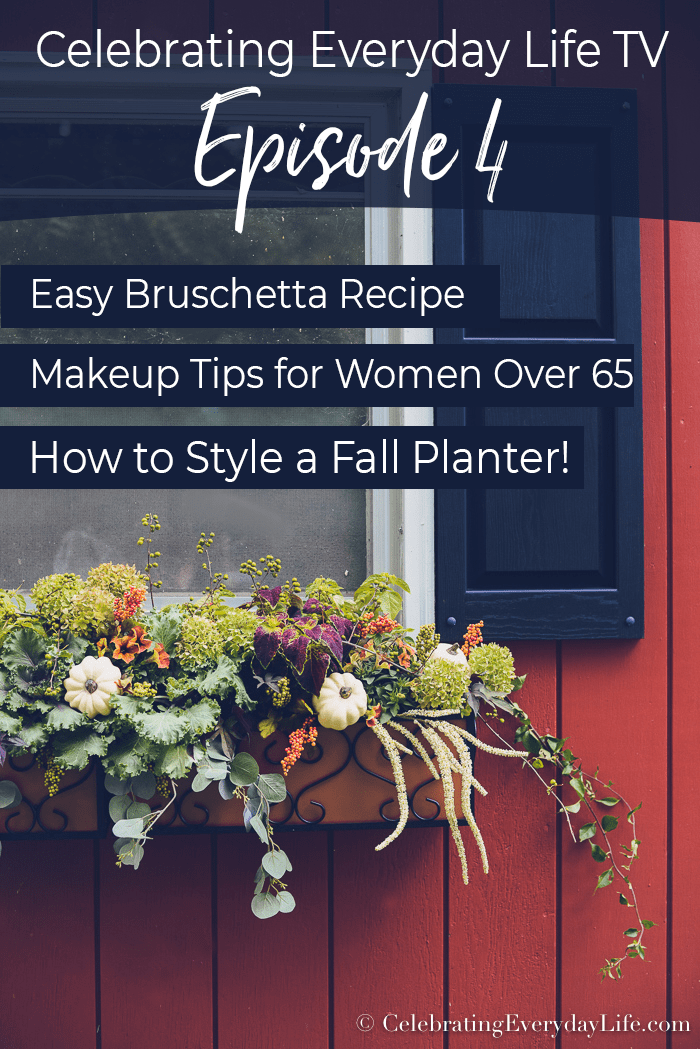 Episode 4 How to Make Bruschetta, Makeup for Over 65-Year-Olds, How to Style a Fall Planter